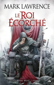 L'Empire brisé #2 : Le Roi écorché de Mark Lawrence